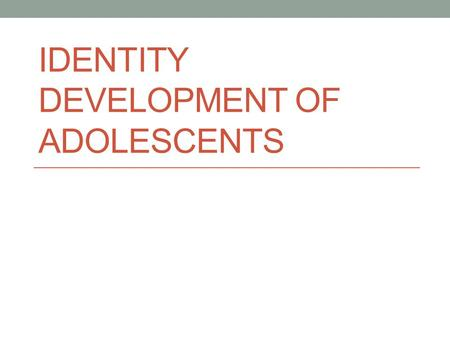 IDENTITY DEVELOPMENT OF ADOLESCENTS. Erik Erikson (I know, right?) His best work was in the 1960s Like Piaget, was a developmental psychologist Like Piaget,