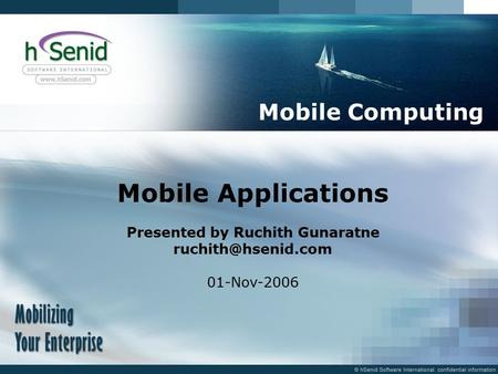 Mobile Applications Presented by Ruchith Gunaratne 01-Nov-2006 Mobile Computing.