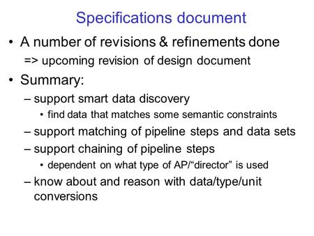 Specifications document A number of revisions & refinements done => upcoming revision of design document Summary: –support smart data discovery find data.
