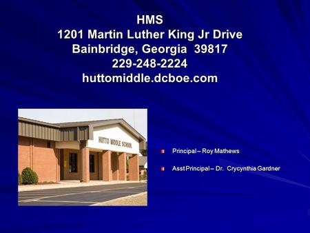 HMS 1201 Martin Luther King Jr Drive Bainbridge, Georgia 39817 229-248-2224 huttomiddle.dcboe.com Principal – Roy Mathews Asst Principal – Dr. Crycynthia.