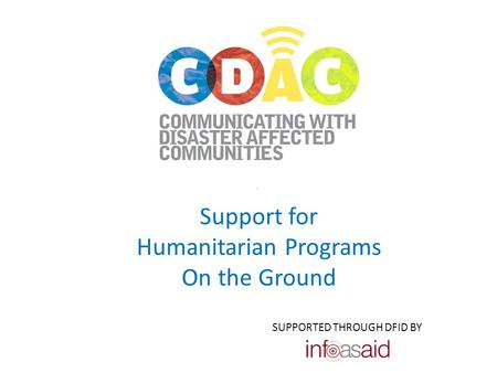 . Support for Humanitarian Programs On the Ground SUPPORTED THROUGH DFID BY.