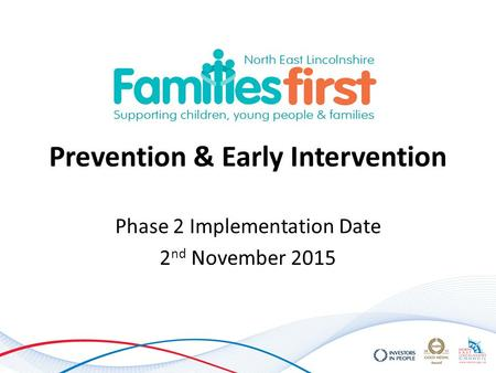 Prevention & Early Intervention Phase 2 Implementation Date 2 nd November 2015.