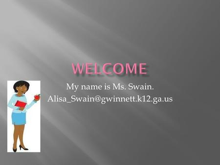 My name is Ms. Swain.
