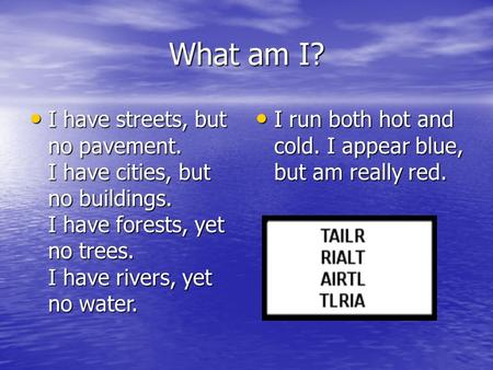 What am I? I have streets, but no pavement. I have cities, but no buildings. I have forests, yet no trees. I have rivers, yet no water. I have streets,