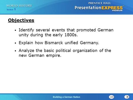 Objectives Identify several events that promoted German unity during the early 1800s. Explain how Bismarck unified Germany. Analyze the basic political.