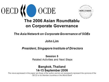 The 2006 Asian Roundtable on Corporate Governance The Asia Network on Corporate Governance of SOEs John Lim President, Singapore Institute of Directors.
