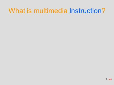 /48 What is multimedia Instruction? 1. /48 Two definitions presentation of material in more than one form (audio+video+pictures+text) Presentation of.