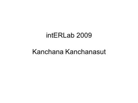 IntERLab 2009 Kanchana Kanchanasut. Roles Information Center for AP Internet development and various initiatives HRD for Internet infrastructure in AP.