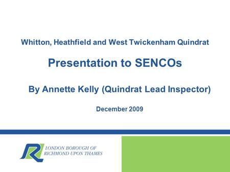 Whitton, Heathfield and West Twickenham Quindrat Presentation to SENCOs December 2009 By Annette Kelly (Quindrat Lead Inspector)