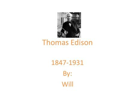 Thomas Edison 1847-1931 By: Will. Early Years In his early years Edison sold fruit and vegetables at a stand with his partner Thomas. Edison was born.