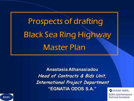 H\projects\controls\ekdilosi\tecnoman\13-04-00.ppt Prospects of drafting Prospects of drafting Black Sea Ring Highway Black Sea Ring Highway Master Plan.