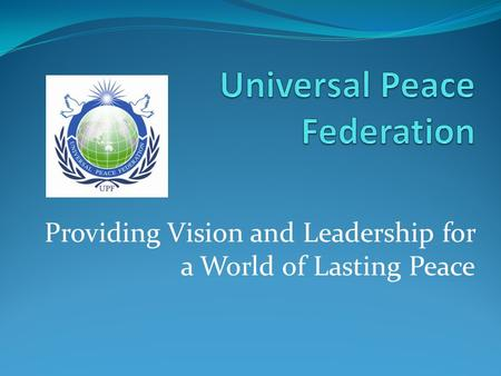 Providing Vision and Leadership for a World of Lasting Peace.