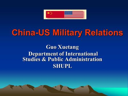 China-US Military Relations Guo Xuetang Department of International Studies & Public Administration Department of International Studies & Public AdministrationSHUPL.