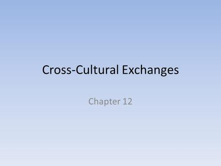 Cross-Cultural Exchanges Chapter 12. Long-Distance Trade and the Silk Roads Network LD trade was risky: bandits, pirates -> high costs 2 developments:
