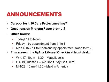 ANNOUNCEMENTS Carpool for 4/16 Care Project meeting? Questions on Midterm Paper prompt? Office hours: Today! 11 to Noon Friday – by appointment from 11.