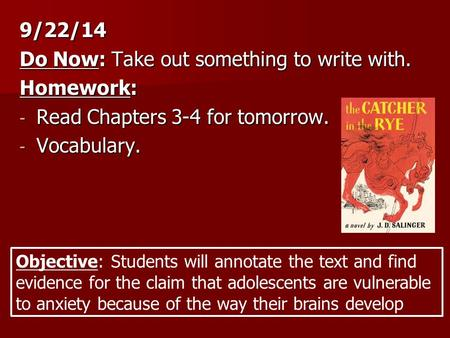 9/22/14 Do Now: Take out something to write with. Homework: - Read Chapters 3-4 for tomorrow. - Vocabulary. Objective: Students will annotate the text.