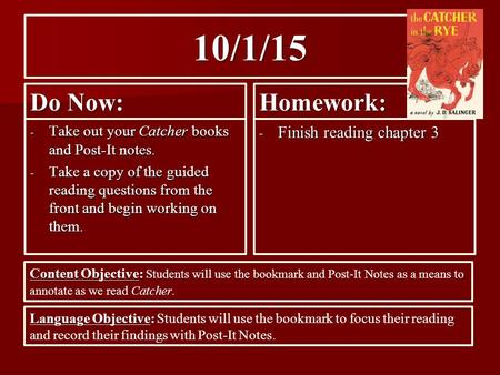 10/1/15 Do Now: - Take out your Catcher books and Post-It notes. - Take a copy of the guided reading questions from the front and begin working on them.