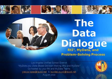 "Los Angeles Unified School District ""MyData 201- Data-Based Decision Making, RtI2 and MyData"" Co-hosted by your RtI and MyData Teams"