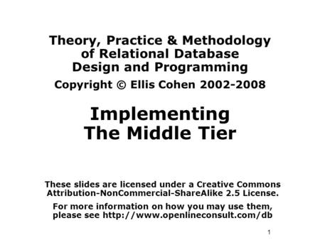 1 Theory, Practice & Methodology of Relational Database Design and Programming Copyright © Ellis Cohen 2002-2008 Implementing The Middle Tier These slides.