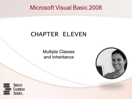 Microsoft Visual Basic 2008 CHAPTER ELEVEN Multiple Classes and Inheritance.