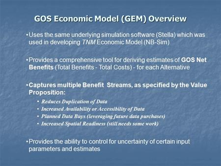 GOS Economic Model (GEM) Overview Uses the same underlying simulation software (Stella) which was used in developing TNM Economic Model (NB-Sim) Provides.