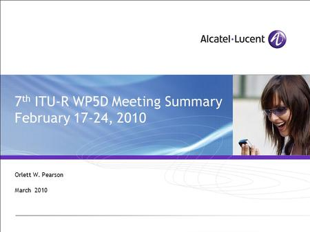 7 th ITU-R WP5D Meeting Summary February 17-24, 2010 Orlett W. Pearson March 2010.
