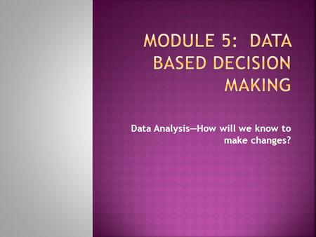 Data Analysis—How will we know to make changes?.