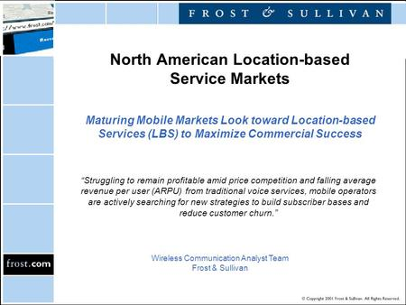 North American Location-based Service Markets Maturing Mobile Markets Look toward Location-based Services (LBS) to Maximize Commercial Success Wireless.