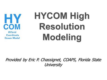 Provided by Eric P. Chassignet, COAPS, Florida State University HYCOM High Resolution Modeling.