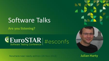 Software Talks Are you listening? Julian Harty Nowhere near ready edition (26 Nov 2014)