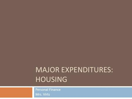 MAJOR EXPENDITURES: HOUSING Personal Finance Mrs. Virts.