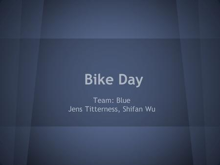 Bike Day Team: Blue Jens Titterness, Shifan Wu. Advantage (what & why) Mobility o Customized for windows phone o Fully utilize phone features o Easy to.