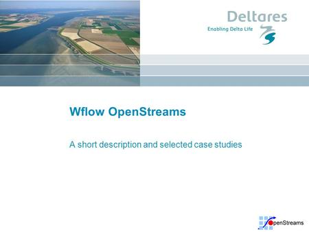 Wflow OpenStreams A short description and selected case studies.