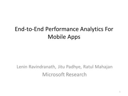 End-to-End Performance Analytics For Mobile Apps Lenin Ravindranath, Jitu Padhye, Ratul Mahajan Microsoft Research 1.