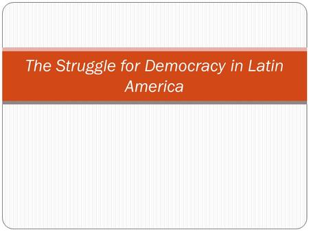 The Struggle for Democracy in Latin America. WHAT DIFFERENCE DOES DEMOCRACY MAKE? Free and fair elections Civil liberties Non-violent change of governments.