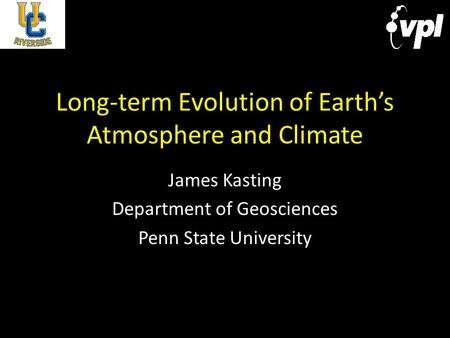 Long-term Evolution of Earth's Atmosphere and Climate James Kasting Department of Geosciences Penn State University.