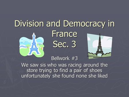 Division and Democracy in France Sec. 3 Bellwork #3 We saw sis who was racing around the store trying to find a pair of shoes unfortunately she found none.