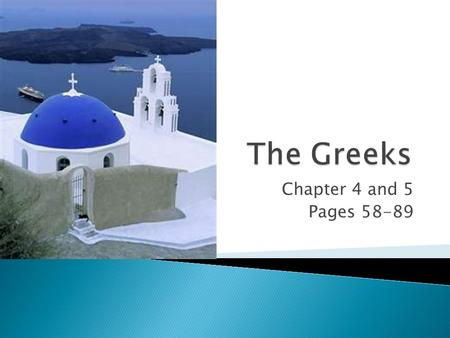 Chapter 4 and 5 Pages 58-89.  Students will learn to… ◦ Identify the factors that led to the development of the Aegean civilization.