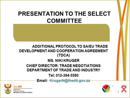 PRESENTATION TO THE SELECT COMMITTEE 1 ADDITIONAL PROTOCOL TO SA/EU TRADE DEVELOPMENT AND COOPERATION AGREEMENT (TDCA) MS. NIKI KRUGER CHIEF DIRECTOR: