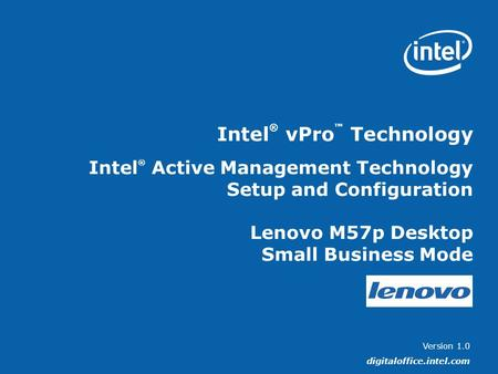 Version 1.0 digitaloffice.intel.com Intel ® vPro ™ Technology Intel ® Active Management Technology Setup and Configuration Lenovo M57p Desktop Small Business.