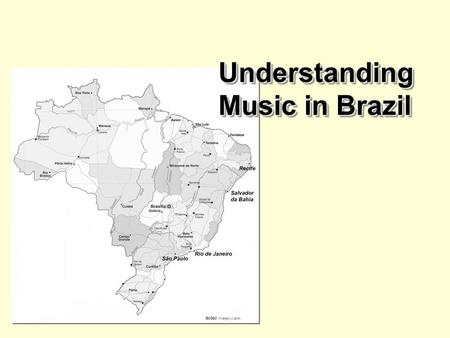 Understanding Music in Brazil. Locating Brazil and Its Diverse Musical Culture.