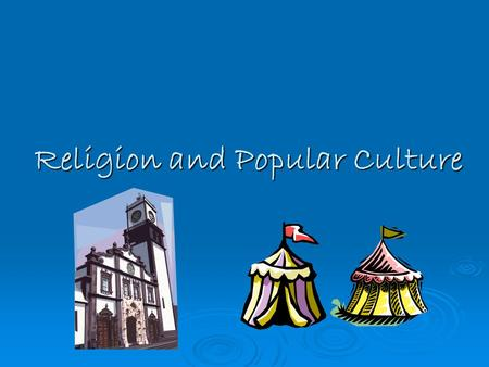 Religion and Popular Culture. The institutional church  Despite the critical spirit of the Enlightenment, the local parish church remained important.