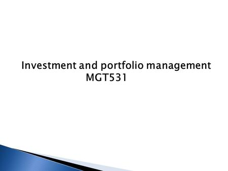 Investment and portfolio management MGT531. The course is developed to include the following contents:  Key concepts of investment analysis and portfolio.