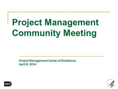 Project Management Community Meeting Project Management Center of Excellence April 8, 2014.
