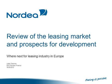 Review of the leasing market and prospects for development Where next for leasing industry in Europe Jukka Salonen CEO Nordea Finance 16/05/2013.