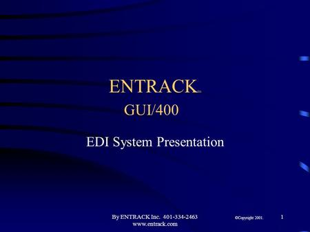 By ENTRACK Inc. 401-334-2463 www.entrack.com 1 ENTRACK tm GUI/400 EDI System Presentation §©Copyright 2001.