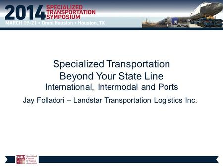 Specialized Transportation Beyond Your State Line International, Intermodal and Ports Jay Folladori – Landstar Transportation Logistics Inc.