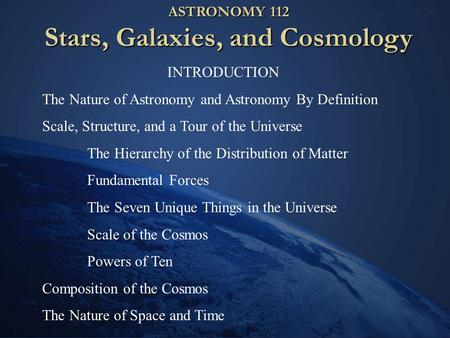 ASTRONOMY 112 Stars, Galaxies, and Cosmology