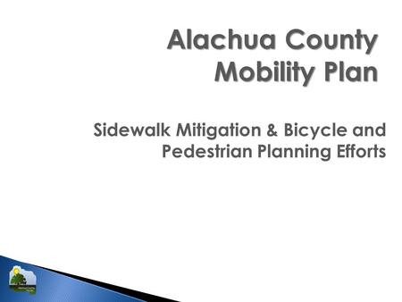 Alachua County Mobility Plan Sidewalk Mitigation & Bicycle and Pedestrian Planning Efforts.