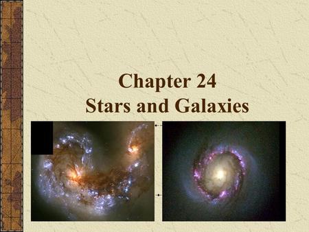 Chapter 24 Stars and Galaxies Stars : Constellations The constellations are totally imaginary things that poets, farmers, sailors, and astronomers have.